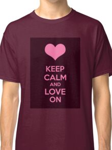 Keep Calm And Love On Classic T-Shirt