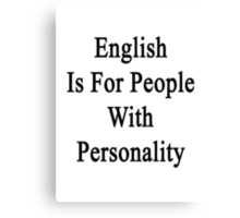 English Is For People With Personality  Canvas Print