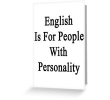 English Is For People With Personality  Greeting Card