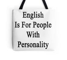 English Is For People With Personality  Tote Bag