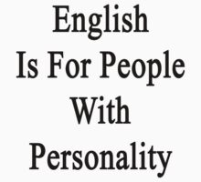English Is For People With Personality  by supernova23