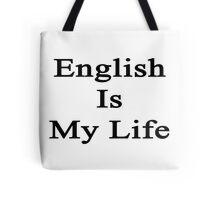 English Is My Life Tote Bag