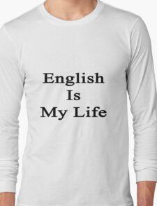 English Is My Life Long Sleeve T-Shirt