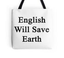 English Will Save Earth Tote Bag