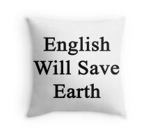 English Will Save Earth Throw Pillow