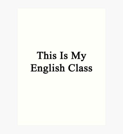 This Is My English Class  Art Print
