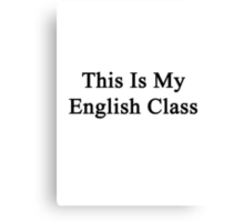 This Is My English Class  Canvas Print