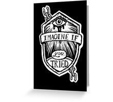 Imagine if you tried  Greeting Card