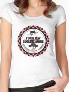 For A Few More Dollars Women's Fitted Scoop T-Shirt