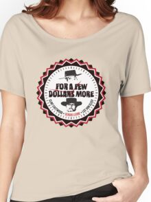 For A Few More Dollars Women's Relaxed Fit T-Shirt