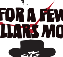 For A Few More Dollars Sticker