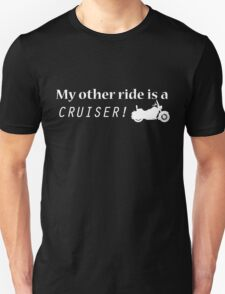 My other ride is a Cruiser! - T-Shirt T-Shirt