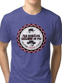 Per Qualche Dollaro In Più (For A Few Dollars More) Tri-blend T-Shirt