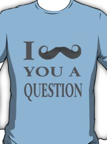 ☝ ☞ I MUSTACHE U A QUESTION TEE SHIRT☝ ☞ T-Shirt