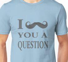 ☝ ☞ I MUSTACHE U A QUESTION TEE SHIRT☝ ☞ Unisex T-Shirt