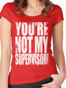 YOU'RE NOT MY SUPERVISOR!! - WHITE Women's Fitted Scoop T-Shirt
