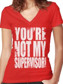 YOU'RE NOT MY SUPERVISOR!! - WHITE Women's Fitted V-Neck T-Shirt