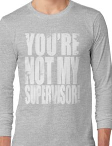 YOU'RE NOT MY SUPERVISOR!! - WHITE Long Sleeve T-Shirt