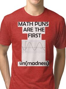 Math Puns Are The First sin(madness) Tri-blend T-Shirt