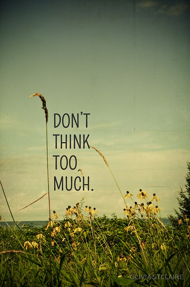 Don't Think Too Much by Olivia Joy StClaire