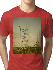 Don't Think Too Much Tri-blend T-Shirt
