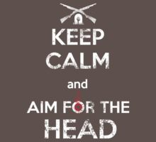 Keep Calm and Aim for the Head by philtomato