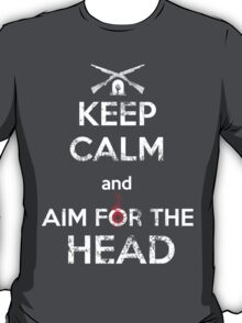 Keep Calm and Aim for the Head T-Shirt