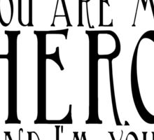 You are my hero and I am your hero Sticker