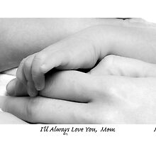 I'll Always Love You, Mom! by MjhArt