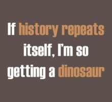 If history repeats, I'm so getting a dinosaur One Piece - Short Sleeve