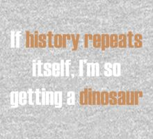 If history repeats, I'm so getting a dinosaur Baby Tee