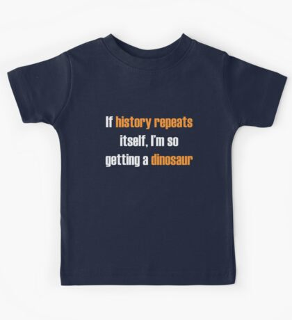 If history repeats, I'm so getting a dinosaur Kids Tee