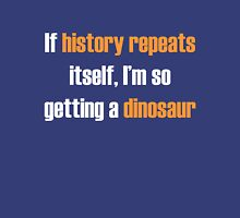 If history repeats, I'm so getting a dinosaur Unisex T-Shirt