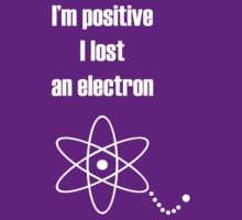 I'm positive I lost an electron by uberfrau