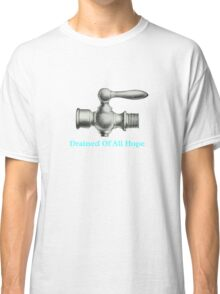 Drained Of All Hope Classic T-Shirt