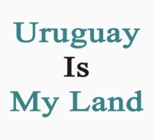 Uruguay Is My Land  by supernova23