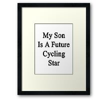 My Son Is A Future Cycling Star  Framed Print