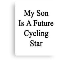 My Son Is A Future Cycling Star  Canvas Print
