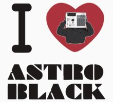 I heart DJ ASTRO BLACK  (official merchandise)  by Astro Black