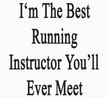 I'm The Best Running Instructor You'll Ever Meet  by supernova23