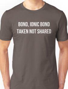 Bond, Ionic Bond. Taken not Shared. Unisex T-Shirt