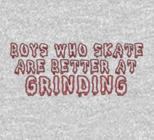 *BOYS WHO SKATE ARE BETTER AT GRINDING* by Infinitely Unamoosed