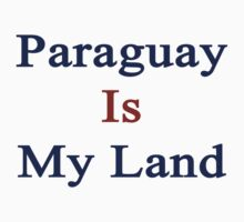 Paraguay Is My Land by supernova23