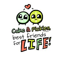 Cuke & Pickles: best friends for LIFE--FOODIES Photographic Print