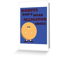 Donuts Don't Wear Alligator Shoes Greeting Card