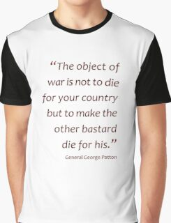 The object of war is to make the other bastard die... (Amazing Sayings) Graphic T-Shirt