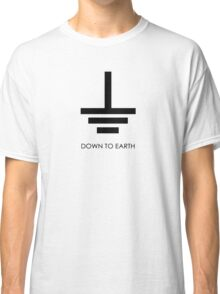 Down to Earth - T Shirt Classic T-Shirt