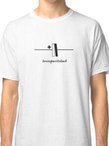 Incapacitated - Slogan T-Shirt Classic T-Shirt