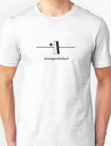 Incapacitated - Slogan T-Shirt T-Shirt