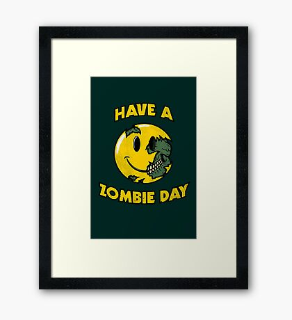 Have a Zombie Day Framed Print